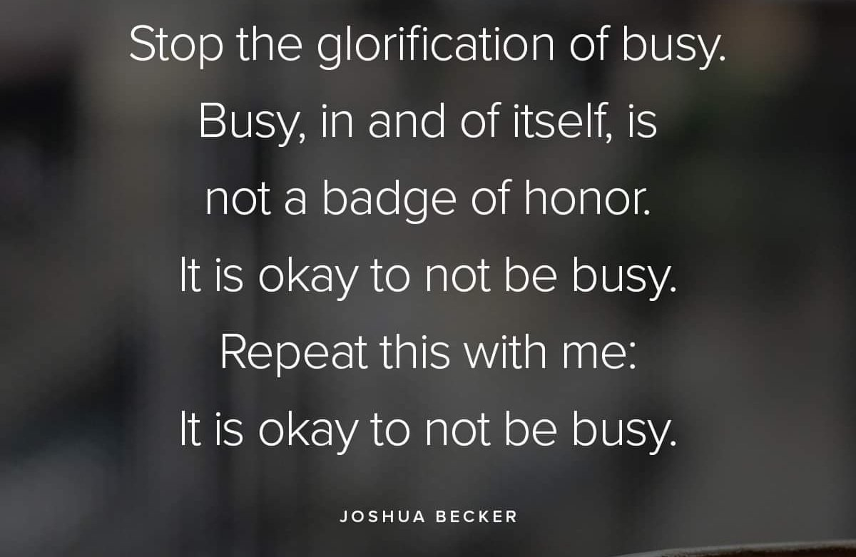 No to be busy