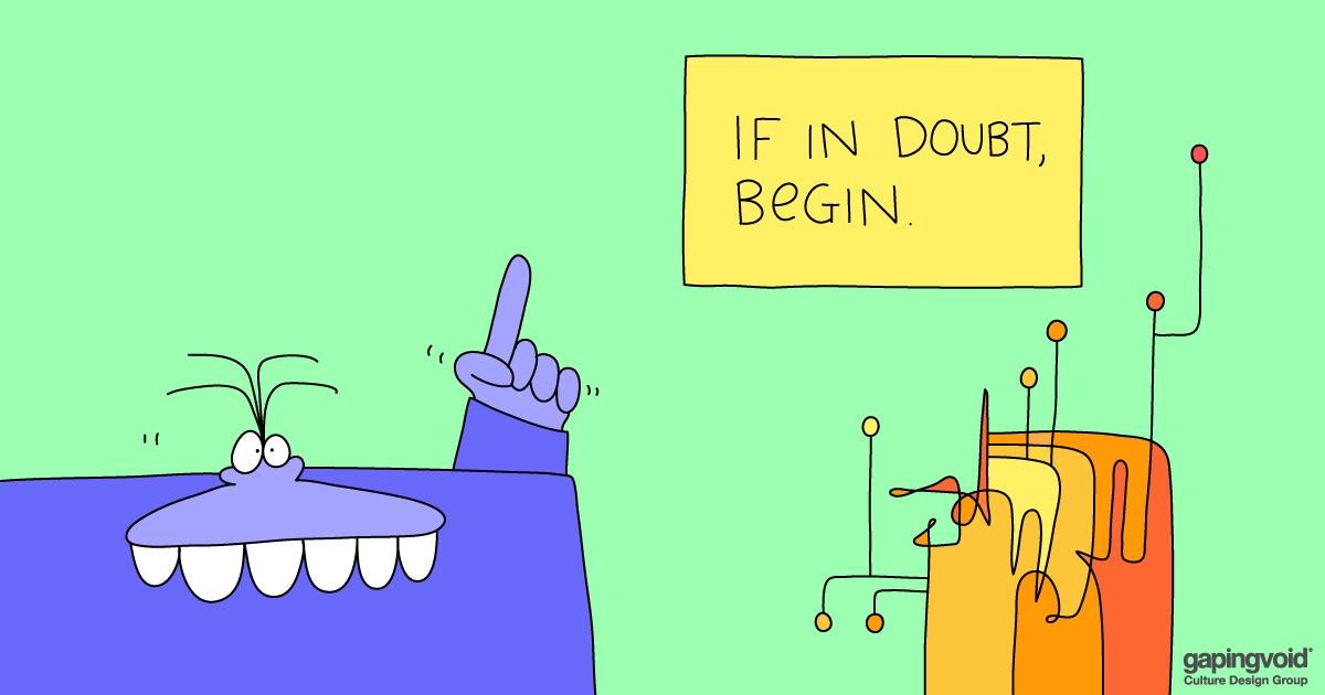 When in doubt begin